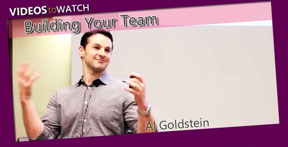 Video to Watch- Al Goldstein: Building Your Team