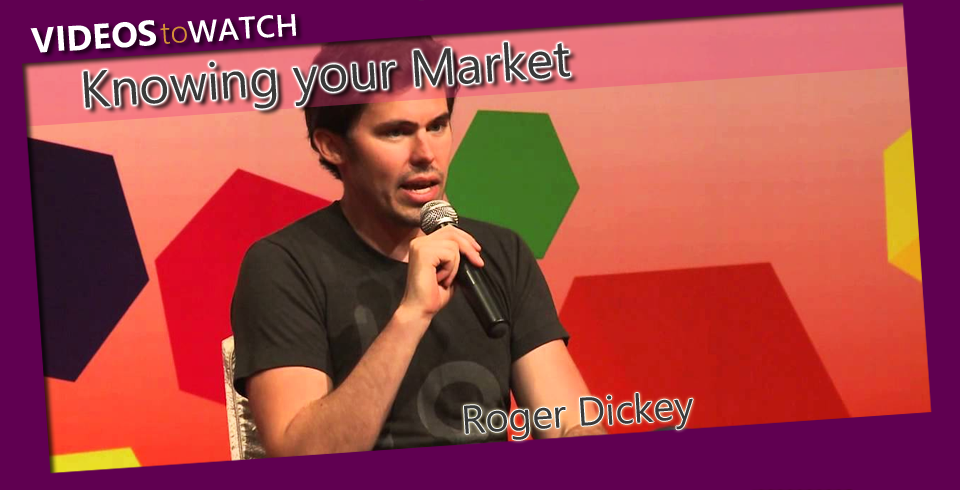 Video to Watch- Roger Dickey - Knowing Your Market