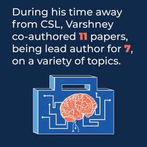 During his time away from CSL, Varshney co-authored 11 papers, being lead author for 7, on a variety of topics.
